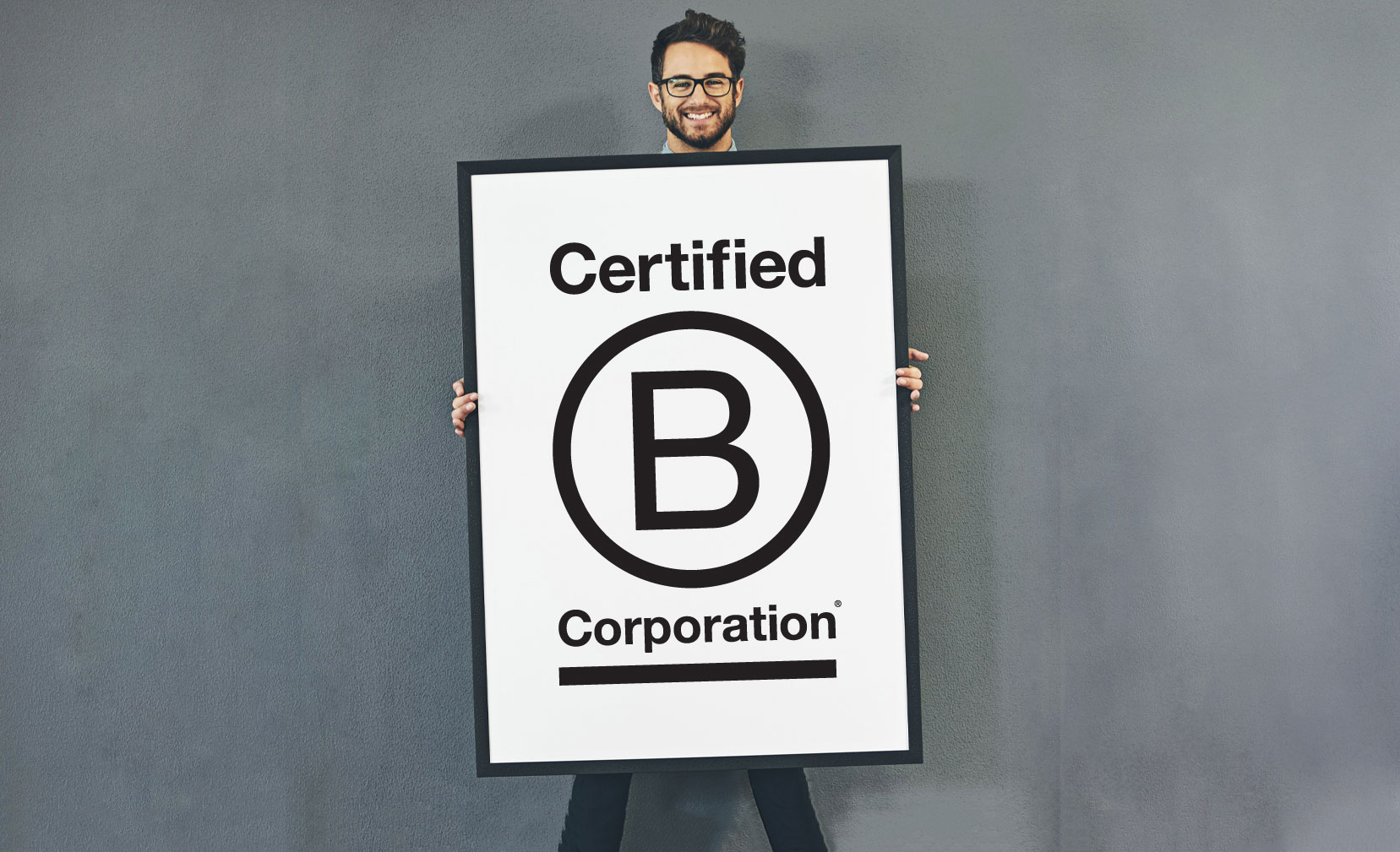 Why we're proud to be a Certified B Corp®